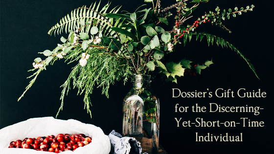 Dossier's Gift Guide for the Discerning-Yet-Short-on-Time Individual